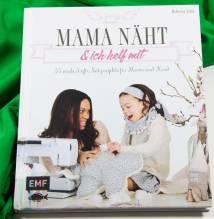 Mama näht und ich helf mit: 33 zauberhafte Nähprojekte für Mama und Kind