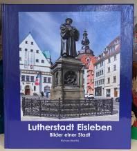 Lutherstadt Eisleben, Bilder einer Stadt