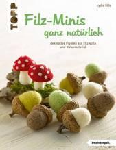 Filz-Minis ganz natürlich - dekorative Figuren aus Filzwolle und Naturmaterial