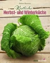 Baumann, Barbara: Köstliche Herbst- und Winterküche