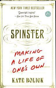 Bolick, Kate : Spinster : Making a Life of One's Own.
